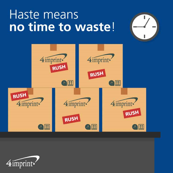 Haste means no time to waste!