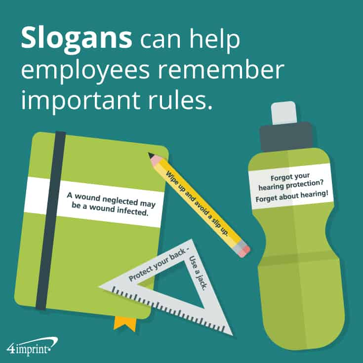 Slogans can help employees remember important rules. | Safety Giveaway Ideas from 4imprint.