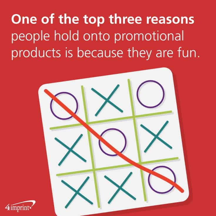 One of the top three reasons people hold onto promotional products is because they are fun to use.