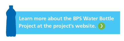 Learn more about the BPS Water Bottle Project at the project's website.