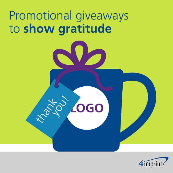 Show gratitude with promotional giveaways.