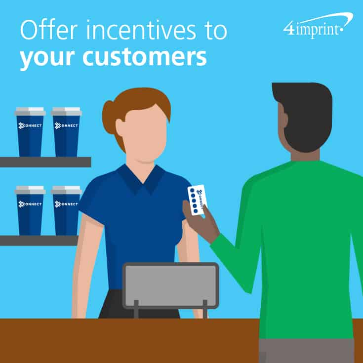 Offer incentives to your customers.