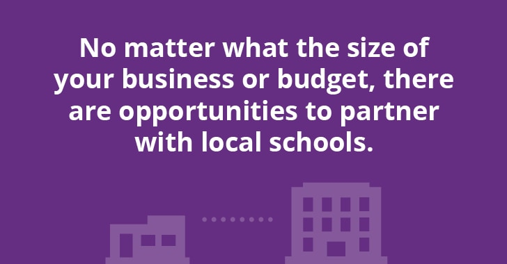 No matter what the size of your business or budget, there are opportunities to partner with schools.