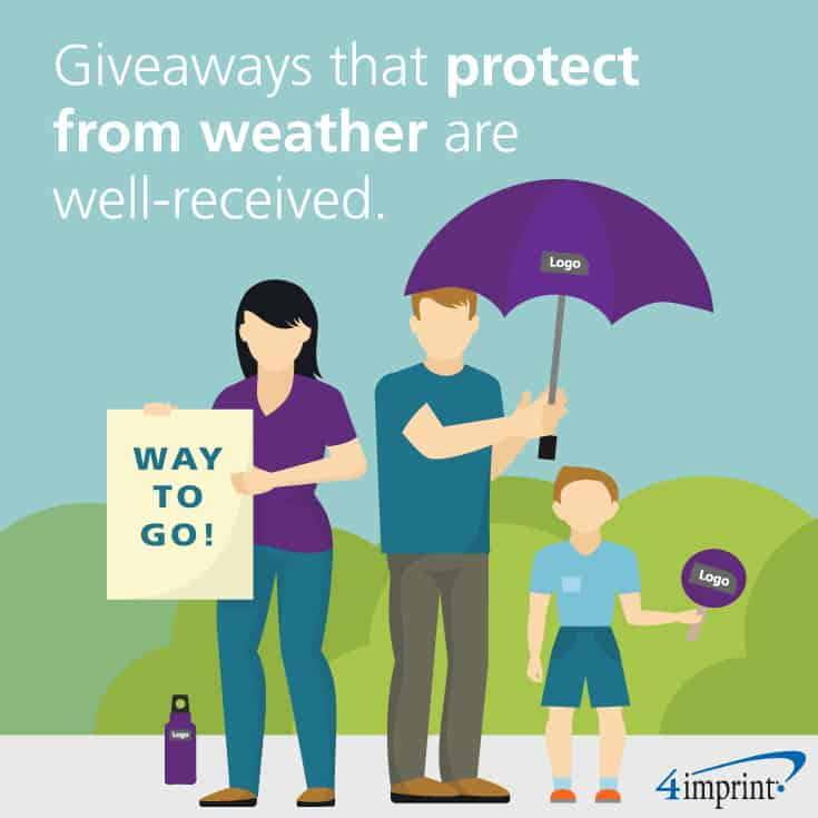 Giveaways that protect from weather are well-received.