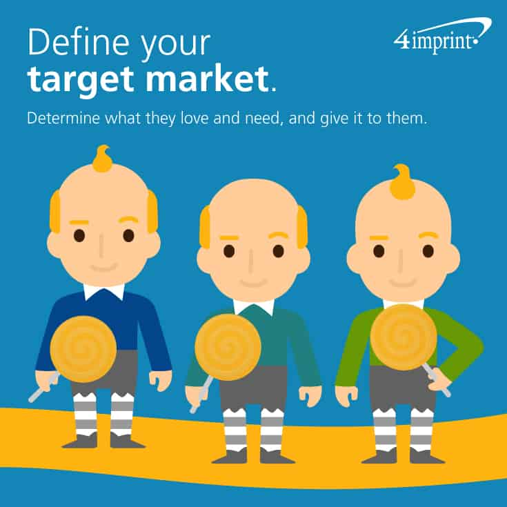 Define your target market—Determine what they love and need, and give it to them.