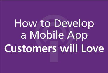 View How to Develop a Mobile App Customers will Love [PODCAST]