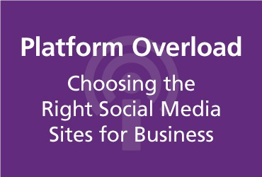 View Platform Overload—Choosing the Right Social Media Sites for Business [Podcast]