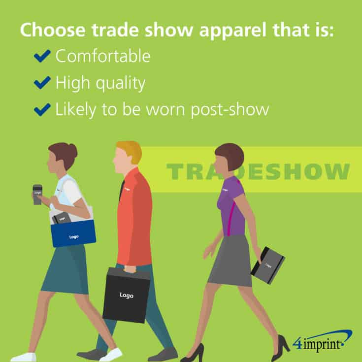 Choose trade show apparel that is comfortable, high quality and likely to be worn post-show.