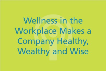 View Wellness in the Workplace Makes a Company Healthy, Wealthy and Wise [PODCAST]