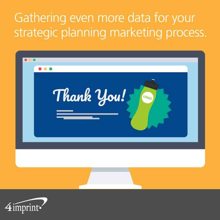 Gathering even more data for your strategic planning marketing process.