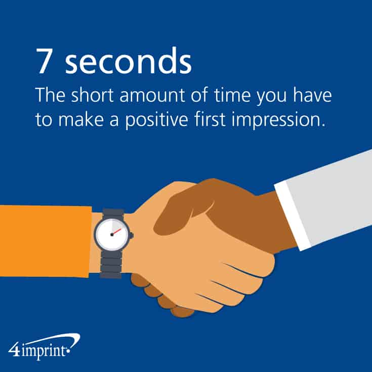 You have 7 seconds to make a positive first impression.