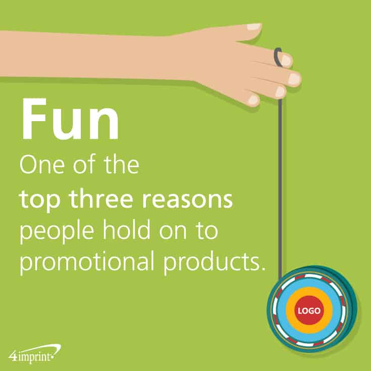 Fun is one of the top three reasons people hold on to promotional products.
