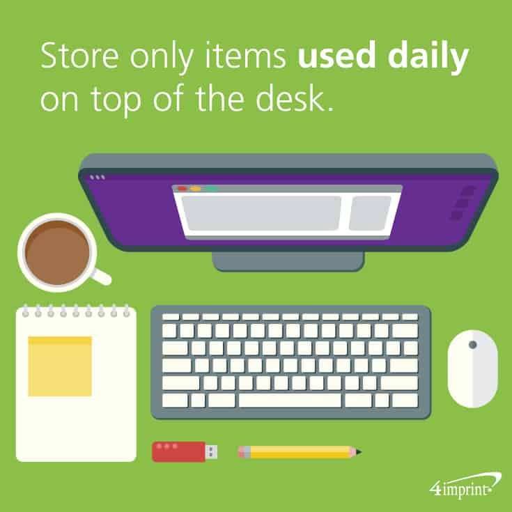 Tip: Store only items used daily on top of the desk. Get office desk gift ideas from 4imprint promotional products.