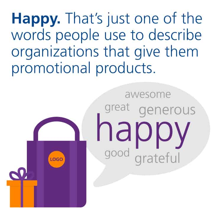 Why use promotional products? Promotional products make people happy.